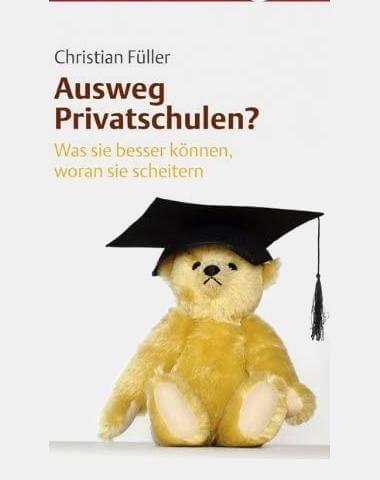 Christian Füller, Ausweg Privatschulen? Was sie besser können, woran sie scheitern