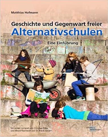 Matthias Hofmann, Geschichte und Gegenwart Freier Alternativschulen